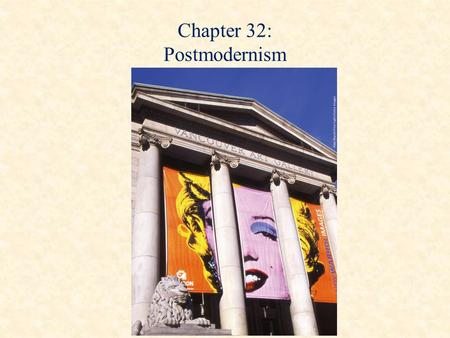 "Chapter 32: Postmodernism. Postmodernism An all-inclusive, ""anything goes"" trend in music There is no ""high"" or ""low"" are – only art One culture is as."