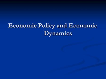 Economic Policy and Economic Dynamics. Outline Miscellaneous on Philosophy, Methodology and Theories Miscellaneous on Philosophy, Methodology and Theories.