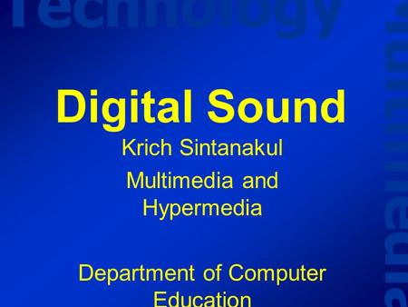 Multimedia Technology Digital Sound Krich Sintanakul Multimedia and Hypermedia Department of Computer Education KMITNB.