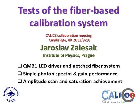 Tests of the fiber-based calibration system CALICE collaboration meeting Cambridge, UK 2012/9/18 Jaroslav Zalesak Institute of Physics, Prague  QMB1 LED.