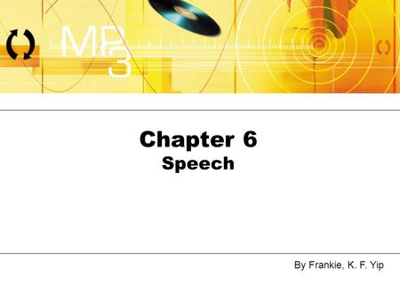 By Frankie, K. F. Yip Chapter 6 Speech. By Frankie, K. F. YipLecture 6 - Sound2 Sound Waves.