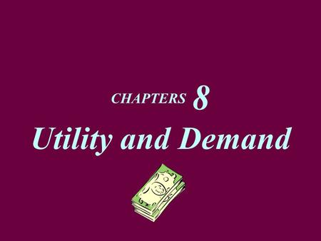 CHAPTERS 8 Utility and Demand. Marginal Utility Theory  The purpose of marginal utility theory is to explain an individual household's demand.  Marginal.