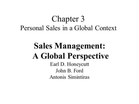 Chapter 3 Personal Sales in a Global Context Sales Management: A Global Perspective Earl D. Honeycutt John B. Ford Antonis Simintiras.