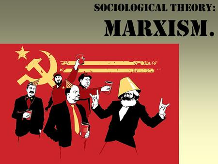 SOCIOLOGICAL THEORY: MARXISM.. This is Karl MARX. 1. Society is in a state of CONFLICT between the rich and the poor. 2. Society uses a system called.