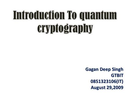 Gagan Deep Singh GTBIT0851323106(IT) August 29,2009.