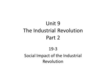 Unit 9 The Industrial Revolution Part 2 19-3 Social Impact of the Industrial Revolution.