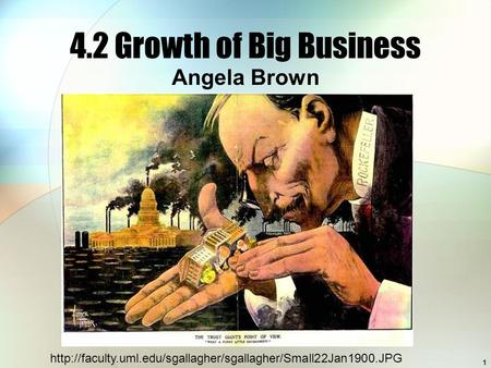 4.2 Growth of Big Business Angela Brown