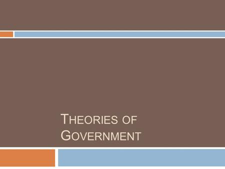 T HEORIES OF G OVERNMENT. Instructions  Using the your textbook, you will fill out a chart for each of the following theories on power in government: