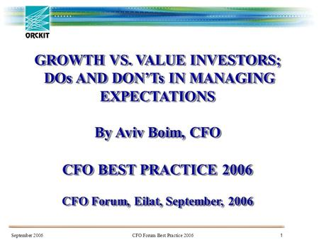 September 2006 CFO Forum Best Practice 2006 1 GROWTH VS. VALUE INVESTORS; DOs AND DON'Ts IN MANAGING EXPECTATIONS DOs AND DON'Ts IN MANAGING EXPECTATIONS.