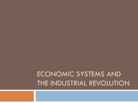 "ECONOMIC SYSTEMS AND THE INDUSTRIAL REVOLUTION. Opening Question  What is an economy?  What comes to mind when you think of an ""economy""?"