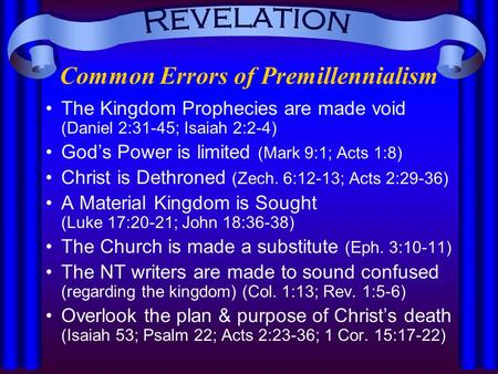 Common Errors of Premillennialism The Kingdom Prophecies are made void (Daniel 2:31-45; Isaiah 2:2-4) God's Power is limited (Mark 9:1; Acts 1:8) Christ.