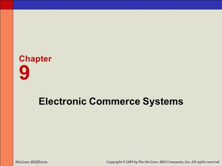 Electronic Commerce Systems Chapter 9 McGraw-Hill/Irwin Copyright © 2009 by The McGraw-Hill Companies, Inc. All rights reserved.