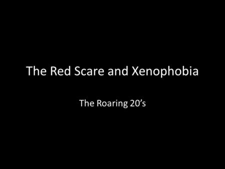 The Red Scare and Xenophobia The Roaring 20's. The Russian Revolution (1917-1918)