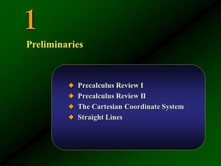 1  Precalculus Review I  Precalculus Review II  The Cartesian Coordinate System  Straight Lines Preliminaries.