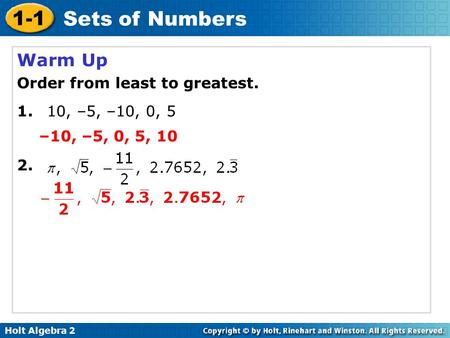 Holt Algebra 2 1-1 Sets of Numbers Warm Up Order from least to greatest. 1.10, –5, –10, 0, 5 2. –10, –5, 0, 5, 10.