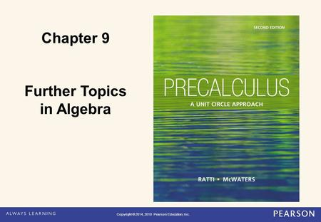 Copyright © 2014, 2010 Pearson Education, Inc. Chapter 9 Further Topics in Algebra Copyright © 2014, 2010 Pearson Education, Inc.
