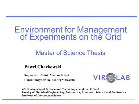 Environment for Management of Experiments on the Grid Master of Science Thesis AGH University of Science and Technology, Krakow, Poland Faculty of Electrical.
