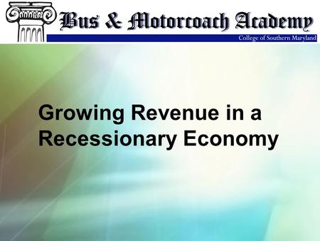Growing Revenue in a Recessionary Economy. Growing Revenue in a Recessionary Economy… In economics, a recession is a business cycle contraction, a general.