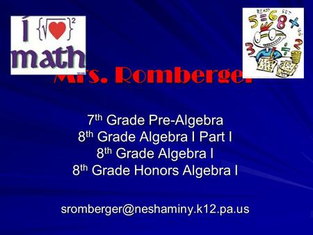 Mrs. Romberger 7 th Grade Pre-Algebra 8 th Grade Algebra I Part I 8 th Grade Algebra I 8 th Grade Honors Algebra I