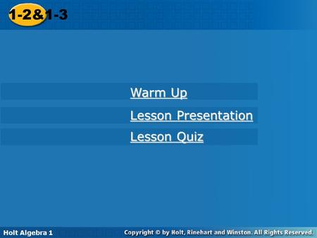 1-2&1-3 Holt Algebra 1 Warm Up Lesson Presentation Lesson Quiz.