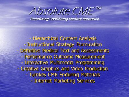 Absolute CME ™ Redefining Continuing Medical Education - Hierarchical Content Analysis - Instructional Strategy Formulation - Definitive Medical Text and.