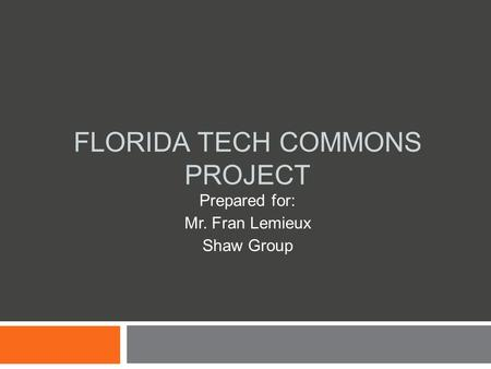 FLORIDA TECH COMMONS PROJECT Prepared for: Mr. Fran Lemieux Shaw Group.