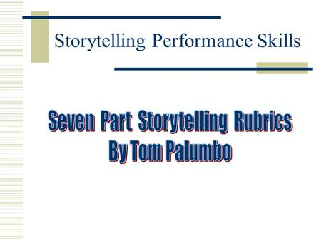 Storytelling Performance Skills. Voice Mechanics Speaks with an appropriate volume for the audience to hear. Employs clear enunciation. Uses non- monotonous,