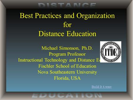 Best Practices and Organization for Distance Education Michael Simonson, Ph.D. Program Professor Instructional Technology and Distance Education Fischler.