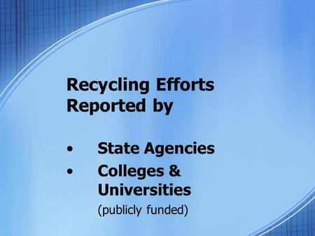 Recycling Efforts Reported by State Agencies Colleges & Universities (publicly funded)