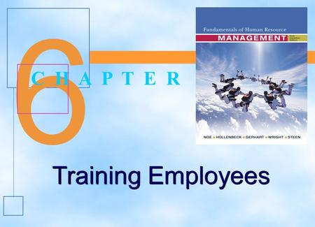 6 6 Training Employees C H A P T E R Training Employees