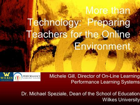 More than Technology: Preparing Teachers for the Online Environment Michele Gill, Director of On-Line Learning Performance Learning Systems Dr. Michael.