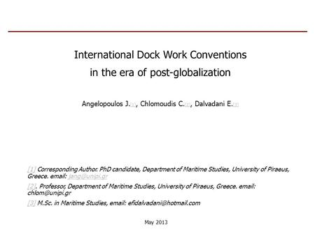 International Dock Work Conventions in the era of post-globalization Angelopoulos J. [1], Chlomoudis C. [2], Dalvadani E. [3] [1] [2] [3] [1][1] Corresponding.