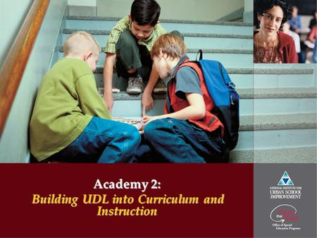 Academy 2: Building UDL into Curriculum and Instruction.