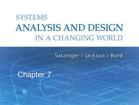 Systems Analysis and Design in a Changing World, 6th Edition 1 Chapter 7.