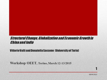 Structural Change, Globalization and Economic Growth in China and India Vittorio Valli and Donatella Saccone (University of Turin) Workshop OEET, Torino,
