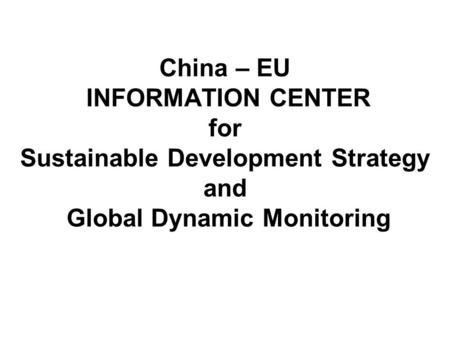 China – EU INFORMATION CENTER for Sustainable Development Strategy and Global Dynamic Monitoring.