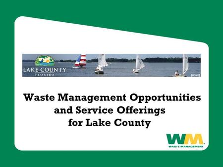 Waste Management Opportunities and Service Offerings for Lake County.