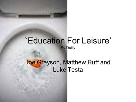 `Education For Leisure' By Duffy Joe Grayson, Matthew Ruff and Luke Testa.