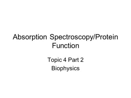 Absorption Spectroscopy/Protein Function Topic 4 Part 2 Biophysics.