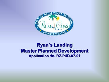 Ryan's Landing Master Planned Development Application No. RZ-PUD-07-01.