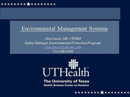 Environmental Management Systems Alan Lucas, MS, CHMM Safety Manager, Environmental Protection Program 713-500-8100.
