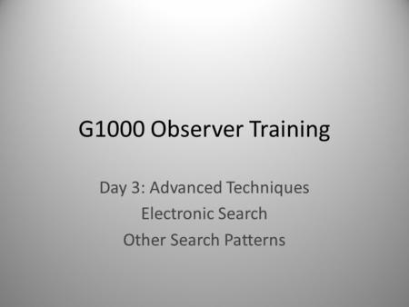 Day 3: Advanced Techniques Electronic Search Other Search Patterns