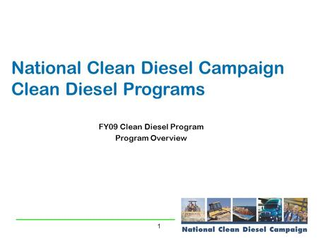 1 National Clean Diesel Campaign Clean Diesel Programs FY09 Clean Diesel Program Program Overview.