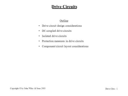 Drive Ckts - 1 Copyright © by John Wiley & Sons 2003 Drive Circuits Outline Drive circuit design considerations DC-coupled drive circuits Isolated drive.