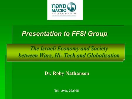The Israeli Economy and Society between Wars, Hi- Tech and Globalization Dr. Roby Nathanson Tel - Aviv, 20.6.08 Presentation to FFSI Group.