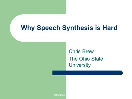 04/08/04 Why Speech Synthesis is Hard Chris Brew The Ohio State University.