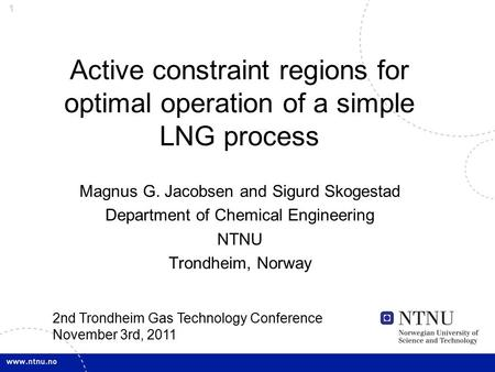1 Active constraint regions for optimal operation of a simple LNG process Magnus G. Jacobsen and Sigurd Skogestad Department of Chemical Engineering NTNU.