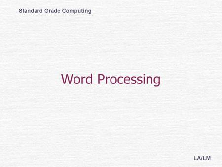Word Processing Standard Grade Computing LA/LM. Word processor a computer program that allows you to manipulate text What is?