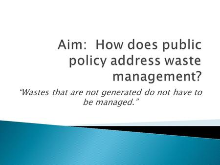 """Wastes that are not generated do not have to be managed."""