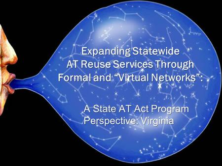 "A State AT Act Program Perspective: Virginia Expanding Statewide AT Reuse Services Through Formal and ""Virtual Networks"":"